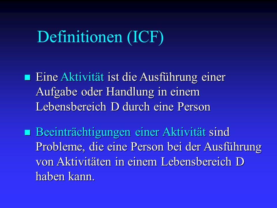 Eine Aktivität ist die Ausführung einer Aufgabe oder Handlung in einem Lebensbereich D durch eine Person Eine Aktivität ist die Ausführung einer Aufga