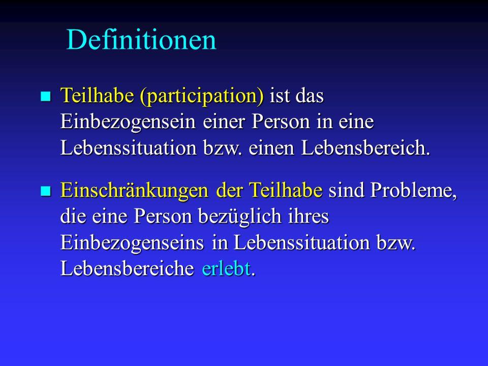 Definitionen Teilhabe (participation) ist das Einbezogensein einer Person in eine Lebenssituation bzw. einen Lebensbereich. Teilhabe (participation) i