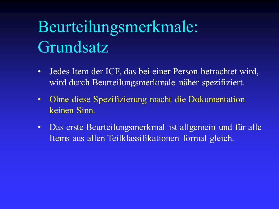 Beurteilungsmerkmale: Grundsatz Jedes Item der ICF, das bei einer Person betrachtet wird, wird durch Beurteilungsmerkmale näher spezifiziert. Ohne die