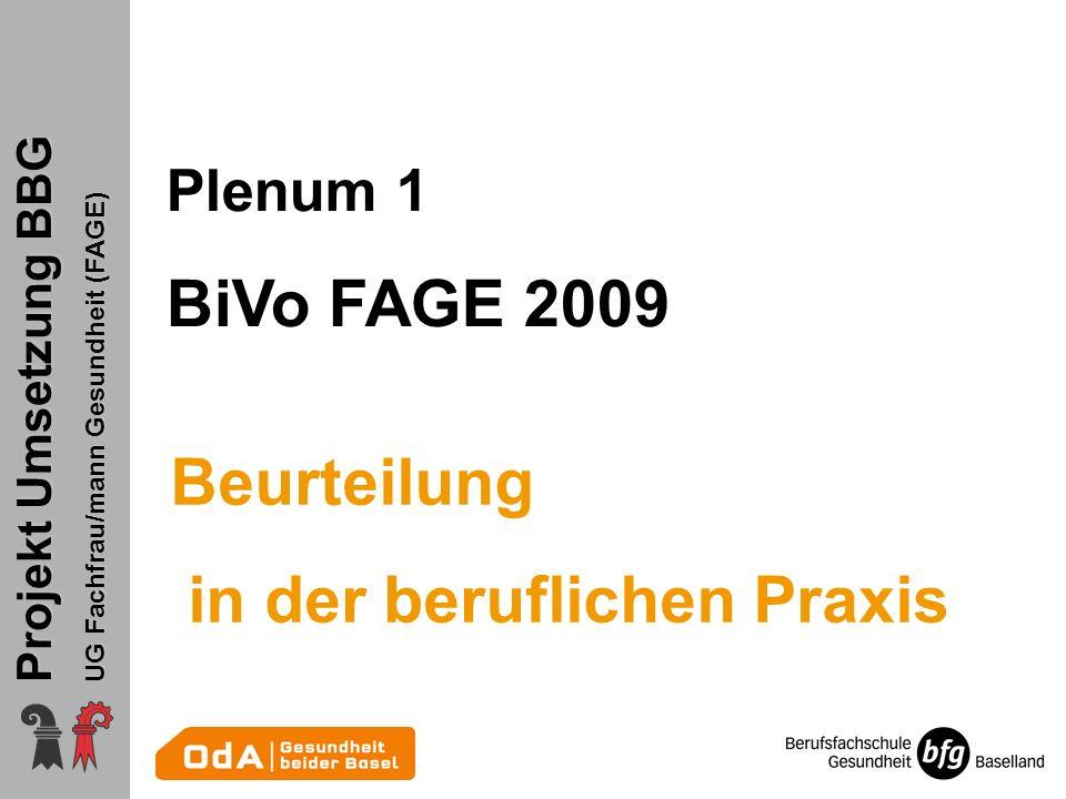 Projekt Umsetzung BBG UG Fachfrau/mann Gesundheit (FAGE) Plenum 1 BiVo FAGE 2009 Beurteilung in der beruflichen Praxis