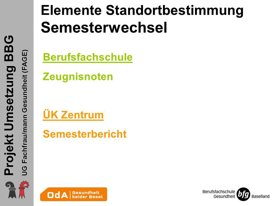Projekt Umsetzung BBG UG Fachfrau/mann Gesundheit (FAGE) Berufsfachschule Zeugnisnoten ÜK Zentrum Semesterbericht Elemente Standortbestimmung Semester