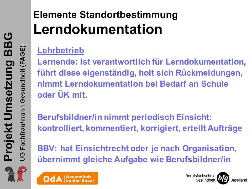 Projekt Umsetzung BBG UG Fachfrau/mann Gesundheit (FAGE) Elemente Standortbestimmung Lerndokumentation Lehrbetrieb Lernende: ist verantwortlich für Le