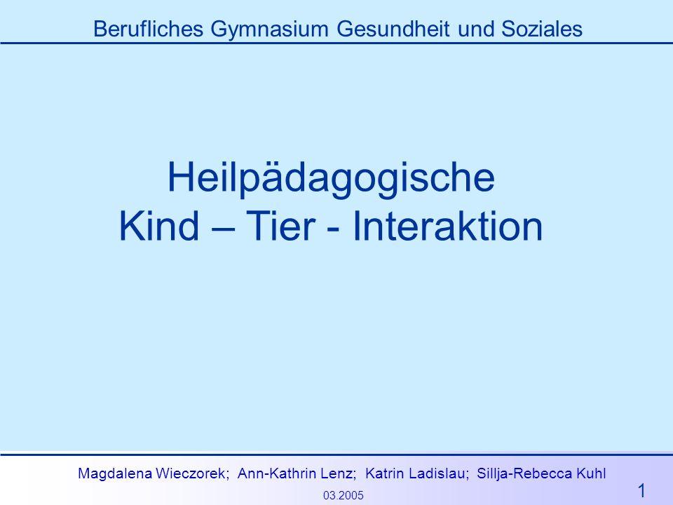 1 Magdalena Wieczorek; Ann-Kathrin Lenz; Katrin Ladislau; Sillja-Rebecca Kuhl 03.2005 Berufliches Gymnasium Gesundheit und Soziales Heilpädagogische K