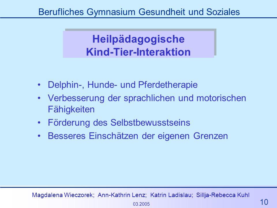 10 Magdalena Wieczorek; Ann-Kathrin Lenz; Katrin Ladislau; Sillja-Rebecca Kuhl 03.2005 Berufliches Gymnasium Gesundheit und Soziales Heilpädagogische