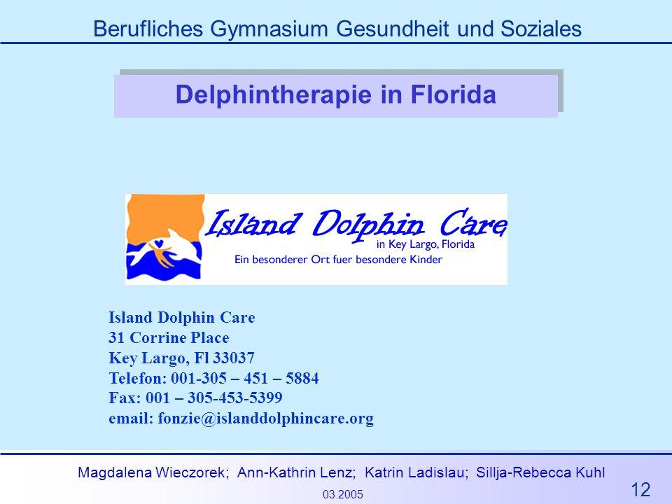 12 Magdalena Wieczorek; Ann-Kathrin Lenz; Katrin Ladislau; Sillja-Rebecca Kuhl 03.2005 Berufliches Gymnasium Gesundheit und Soziales Delphintherapie i