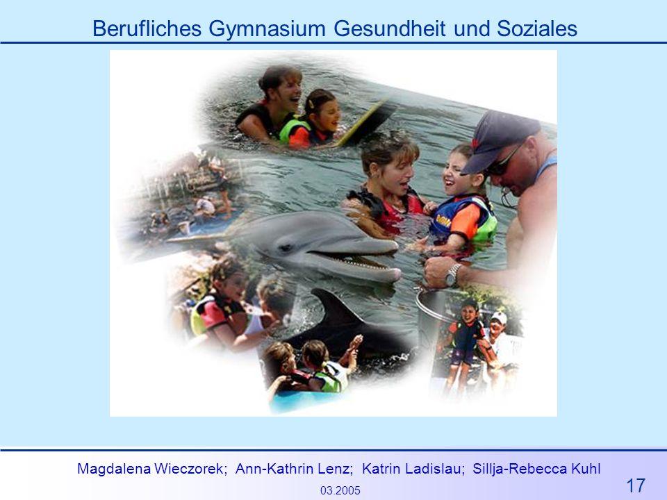 17 Magdalena Wieczorek; Ann-Kathrin Lenz; Katrin Ladislau; Sillja-Rebecca Kuhl 03.2005 Berufliches Gymnasium Gesundheit und Soziales