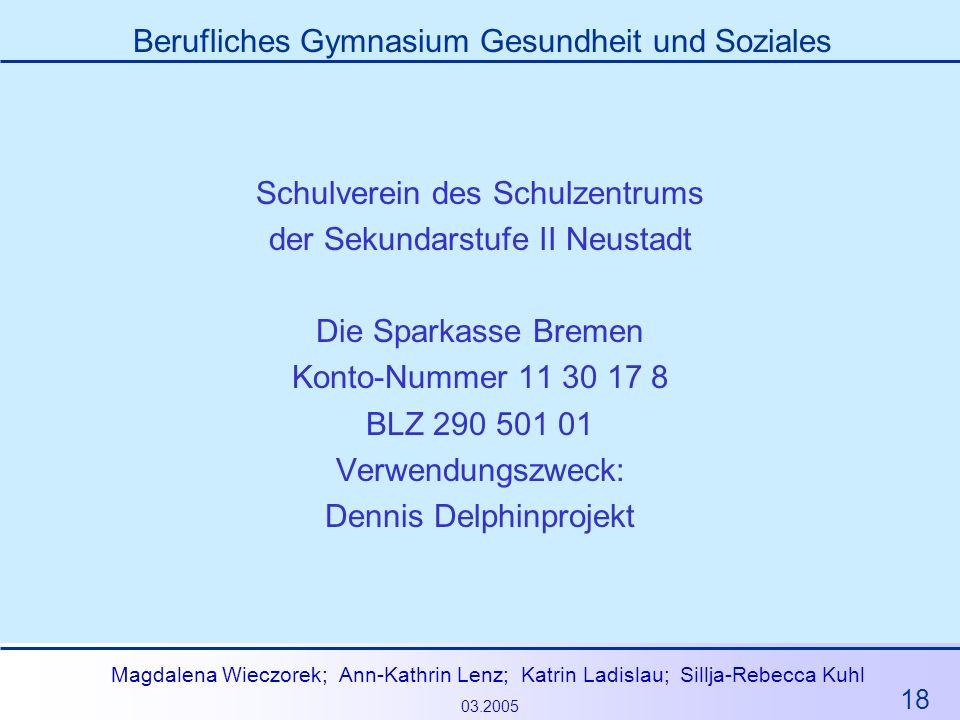 18 Magdalena Wieczorek; Ann-Kathrin Lenz; Katrin Ladislau; Sillja-Rebecca Kuhl 03.2005 Berufliches Gymnasium Gesundheit und Soziales Schulverein des S