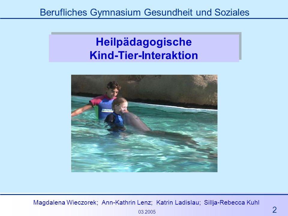 2 Magdalena Wieczorek; Ann-Kathrin Lenz; Katrin Ladislau; Sillja-Rebecca Kuhl 03.2005 Berufliches Gymnasium Gesundheit und Soziales Heilpädagogische K