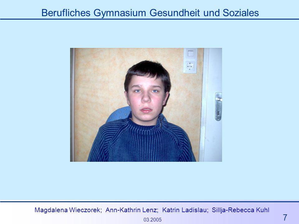 7 Magdalena Wieczorek; Ann-Kathrin Lenz; Katrin Ladislau; Sillja-Rebecca Kuhl 03.2005 Berufliches Gymnasium Gesundheit und Soziales
