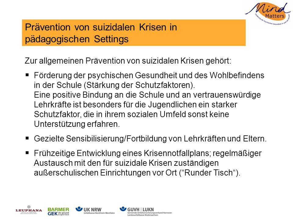 Prävention von suizidalen Krisen in pädagogischen Settings Zur allgemeinen Prävention von suizidalen Krisen gehört: Förderung der psychischen Gesundheit und des Wohlbefindens in der Schule (Stärkung der Schutzfaktoren).