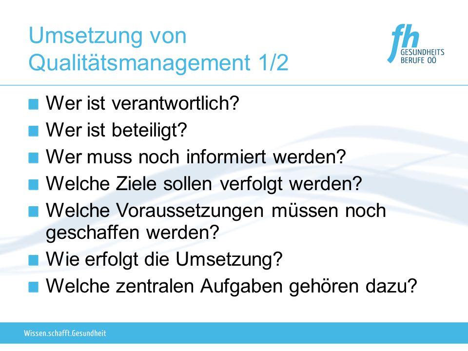 Umsetzung von Qualitätsmanagement 1/2 Wer ist verantwortlich? Wer ist beteiligt? Wer muss noch informiert werden? Welche Ziele sollen verfolgt werden?