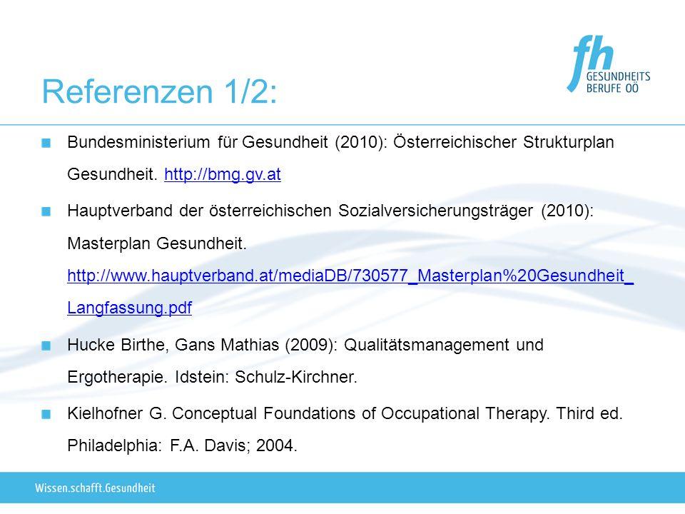 Referenzen 1/2: Bundesministerium für Gesundheit (2010): Österreichischer Strukturplan Gesundheit. http://bmg.gv.athttp://bmg.gv.at Hauptverband der ö