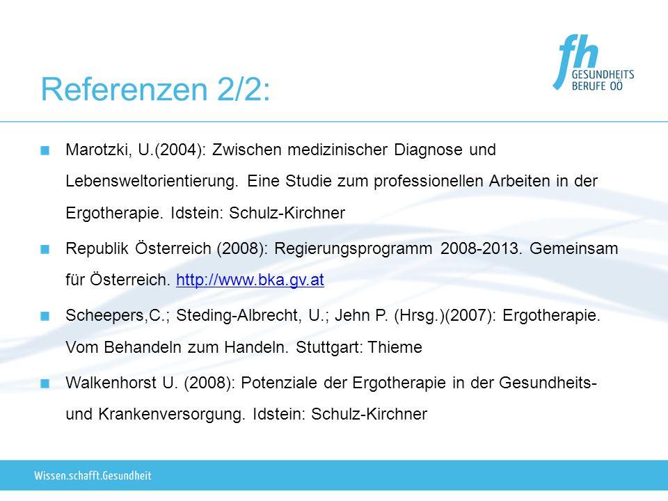 Referenzen 2/2: Marotzki, U.(2004): Zwischen medizinischer Diagnose und Lebensweltorientierung. Eine Studie zum professionellen Arbeiten in der Ergoth
