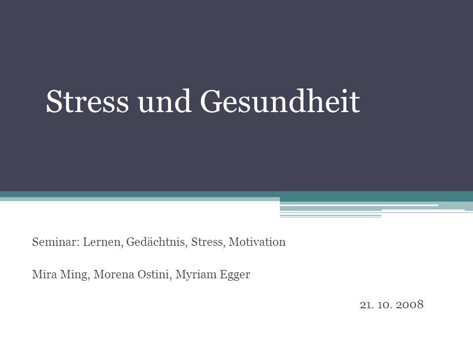 Stress und Gesundheit Seminar: Lernen, Gedächtnis, Stress, Motivation Mira Ming, Morena Ostini, Myriam Egger 21. 10. 2008