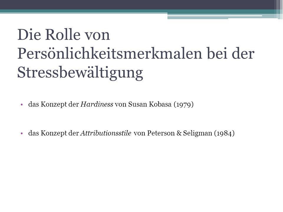 Die Rolle von Persönlichkeitsmerkmalen bei der Stressbewältigung das Konzept der Hardiness von Susan Kobasa (1979) das Konzept der Attributionsstile v