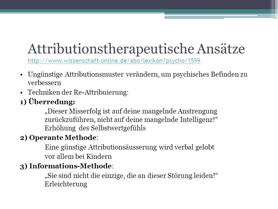 Attributionstherapeutische Ansätze http://www.wissenschaft-online.de/abo/lexikon/psycho/1599 http://www.wissenschaft-online.de/abo/lexikon/psycho/1599