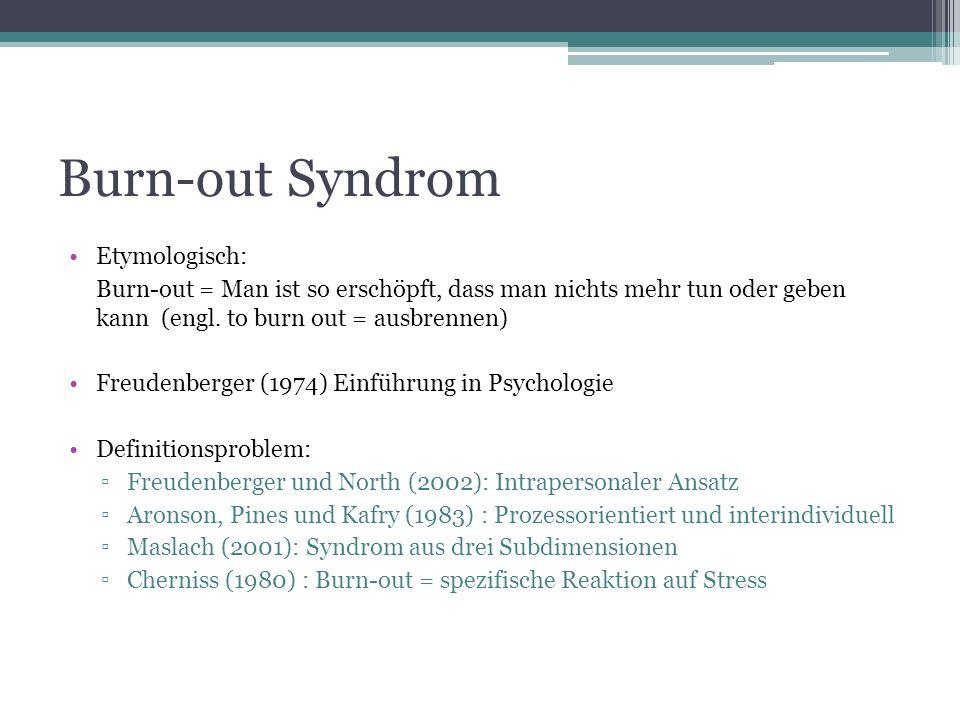 Burn-out Syndrom Etymologisch: Burn-out = Man ist so erschöpft, dass man nichts mehr tun oder geben kann (engl. to burn out = ausbrennen) Freudenberge