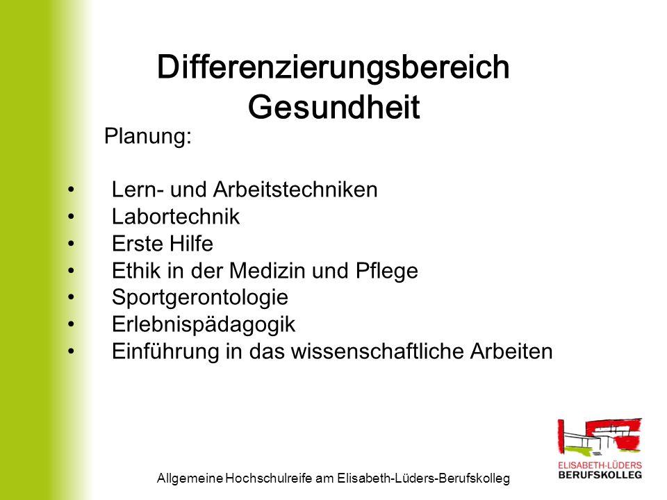 Differenzierungsbereich Gesundheit Allgemeine Hochschulreife am Elisabeth-Lüders-Berufskolleg Planung: Lern- und Arbeitstechniken Labortechnik Erste H