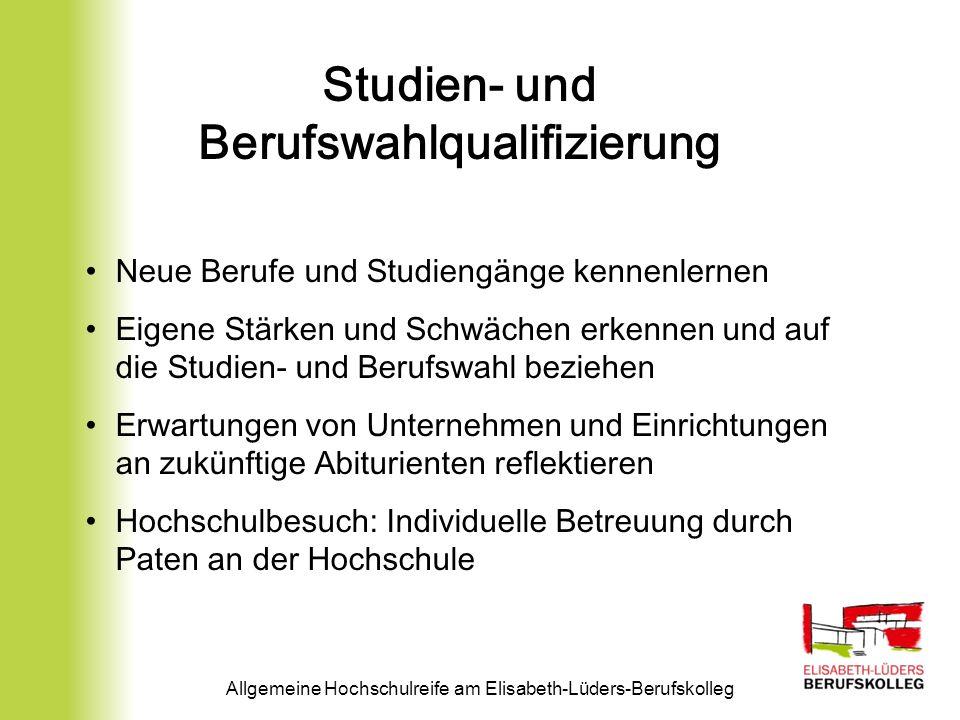 Allgemeine Hochschulreife am Elisabeth-Lüders-Berufskolleg Studien- und Berufswahlqualifizierung Neue Berufe und Studiengänge kennenlernen Eigene Stär
