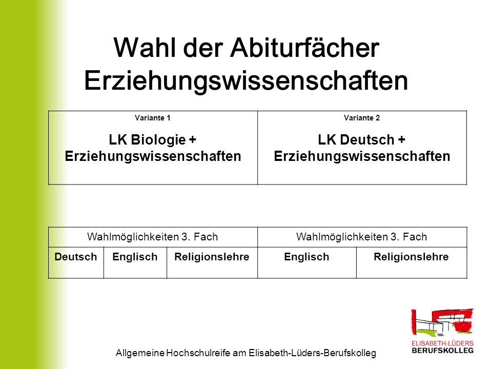 Wahl der Abiturfächer Erziehungswissenschaften Variante 1 LK Biologie + Erziehungswissenschaften Variante 2 LK Deutsch + Erziehungswissenschaften Allgemeine Hochschulreife am Elisabeth-Lüders-Berufskolleg Wahlmöglichkeiten 3.