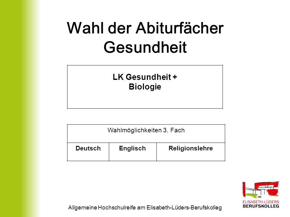 Wahl der Abiturfächer Gesundheit Allgemeine Hochschulreife am Elisabeth-Lüders-Berufskolleg LK Gesundheit + Biologie Wahlmöglichkeiten 3. Fach Deutsch