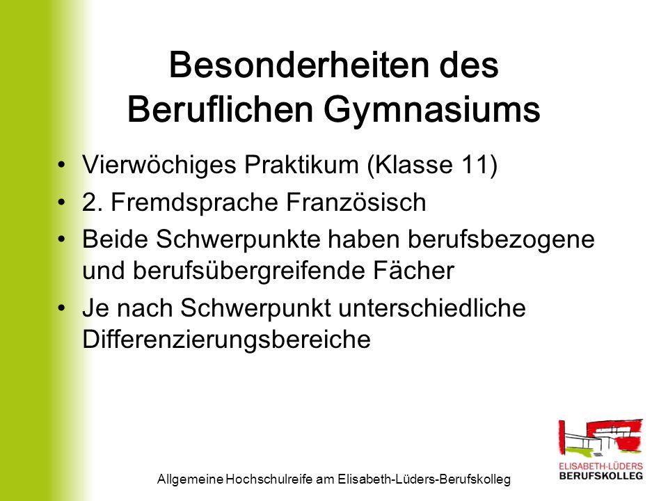 Besonderheiten des Beruflichen Gymnasiums Vierwöchiges Praktikum (Klasse 11) 2. Fremdsprache Französisch Beide Schwerpunkte haben berufsbezogene und b