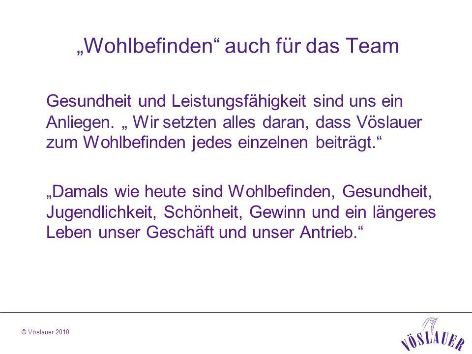 © Vöslauer 2010 Wohlbefinden auch für das Team Gesundheit und Leistungsfähigkeit sind uns ein Anliegen.