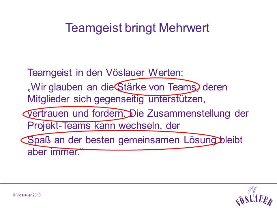 © Vöslauer 2010 Teamgeist bringt Mehrwert Teamgeist in den Vöslauer Werten: Wir glauben an die Stärke von Teams, deren Mitglieder sich gegenseitig unterstützen, vertrauen und fordern.