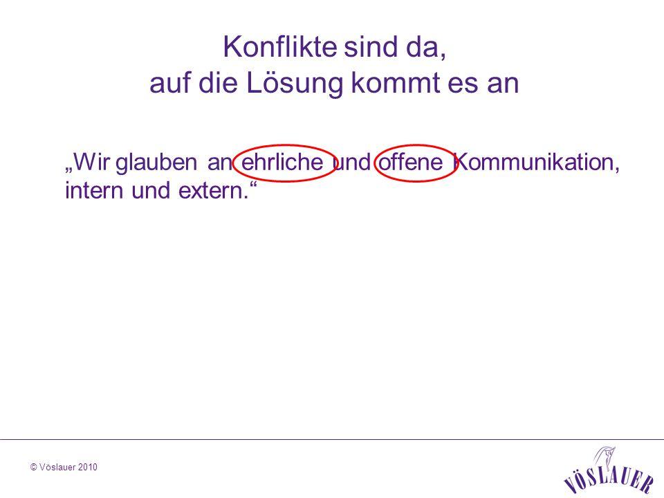 © Vöslauer 2010 Konflikte sind da, auf die Lösung kommt es an Wir glauben an ehrliche und offene Kommunikation, intern und extern.