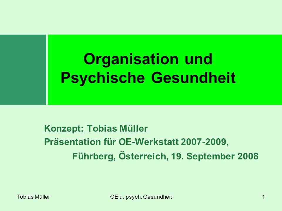 Tobias MüllerOE u. psych. Gesundheit1 Konzept: Tobias Müller Präsentation für OE-Werkstatt 2007-2009, Führberg, Österreich, 19. September 2008 Organis