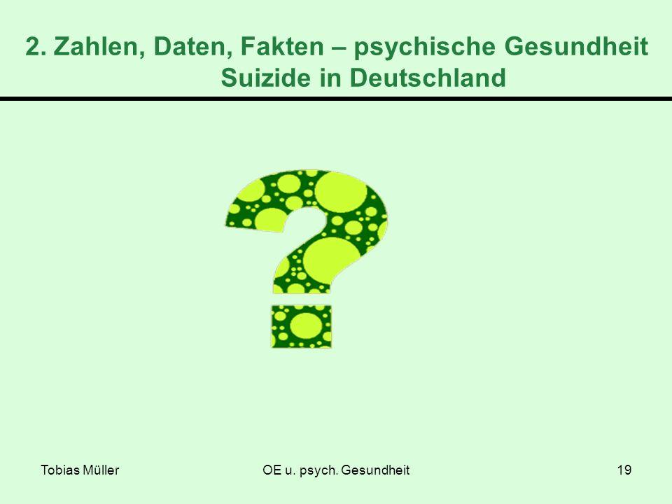 Tobias MüllerOE u. psych. Gesundheit19 2. Zahlen, Daten, Fakten – psychische Gesundheit Suizide in Deutschland