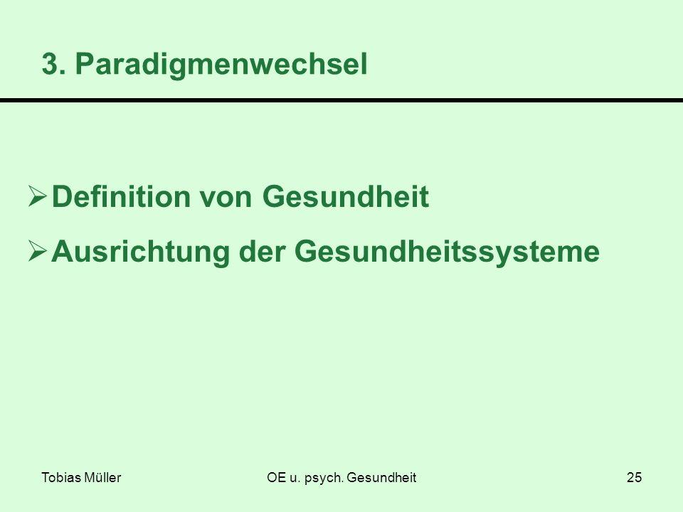 Tobias MüllerOE u. psych. Gesundheit25 Definition von Gesundheit Ausrichtung der Gesundheitssysteme 3. Paradigmenwechsel