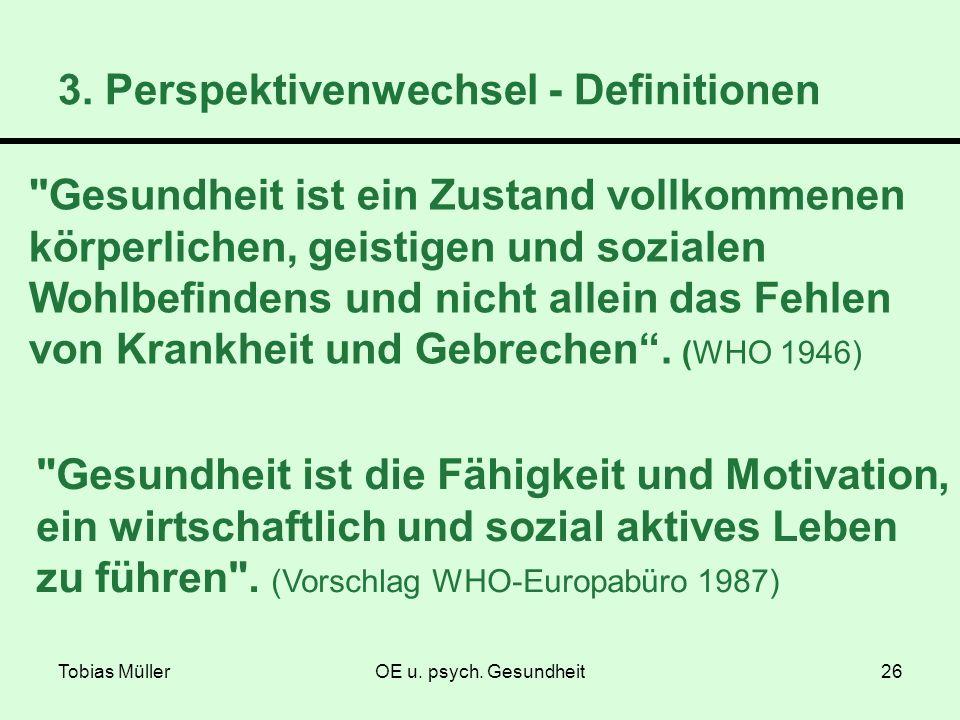 Tobias MüllerOE u. psych. Gesundheit26 3. Perspektivenwechsel - Definitionen