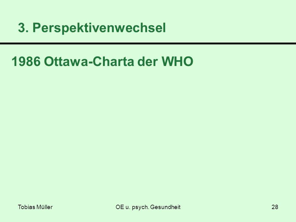 Tobias MüllerOE u. psych. Gesundheit28 1986 Ottawa-Charta der WHO 3. Perspektivenwechsel