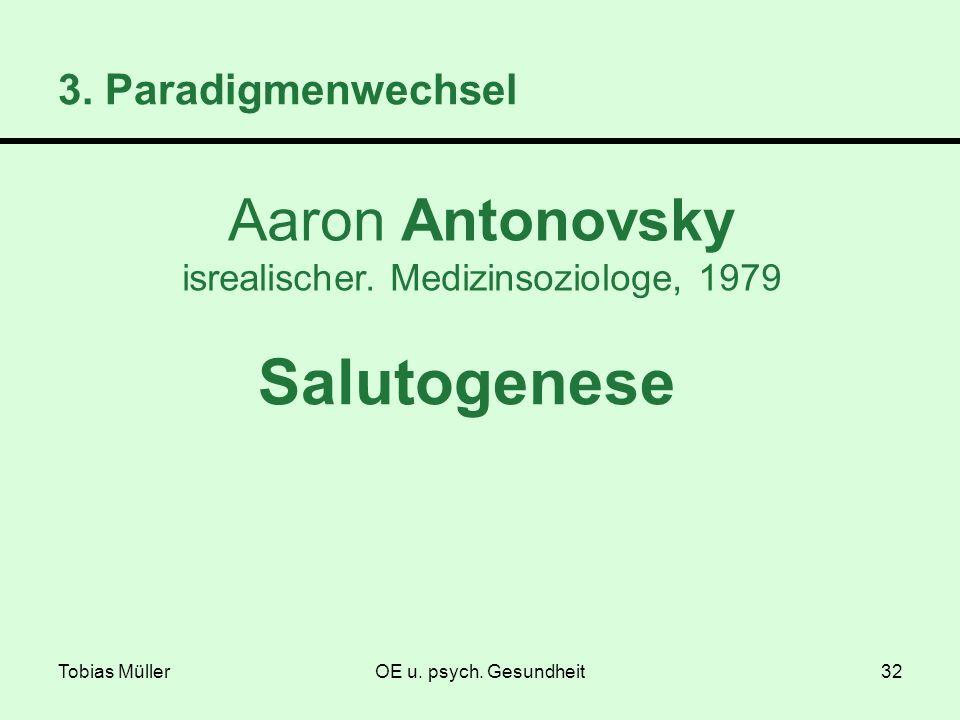 Tobias MüllerOE u. psych. Gesundheit32 3. Paradigmenwechsel Salutogenese Aaron Antonovsky isrealischer. Medizinsoziologe, 1979
