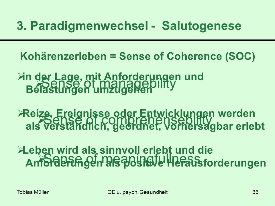 Tobias MüllerOE u. psych. Gesundheit35 3. Paradigmenwechsel - Salutogenese Kohärenzerleben = Sense of Coherence (SOC) in der Lage, mit Anforderungen u