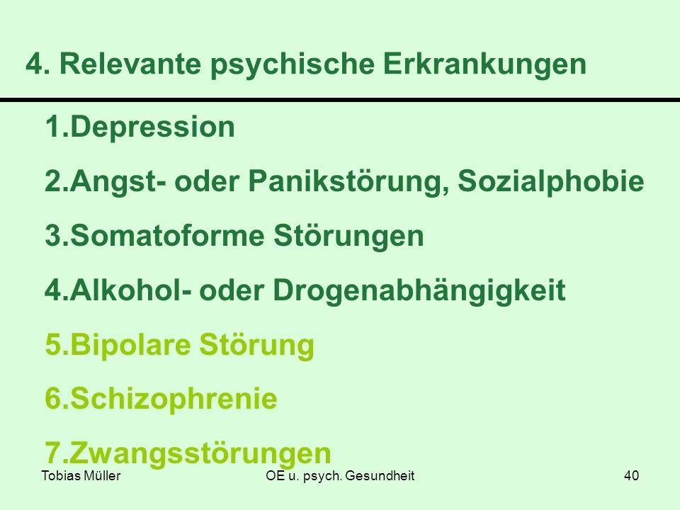 Tobias MüllerOE u. psych. Gesundheit40 4. Relevante psychische Erkrankungen 1.Depression 2.Angst- oder Panikstörung, Sozialphobie 3.Somatoforme Störun