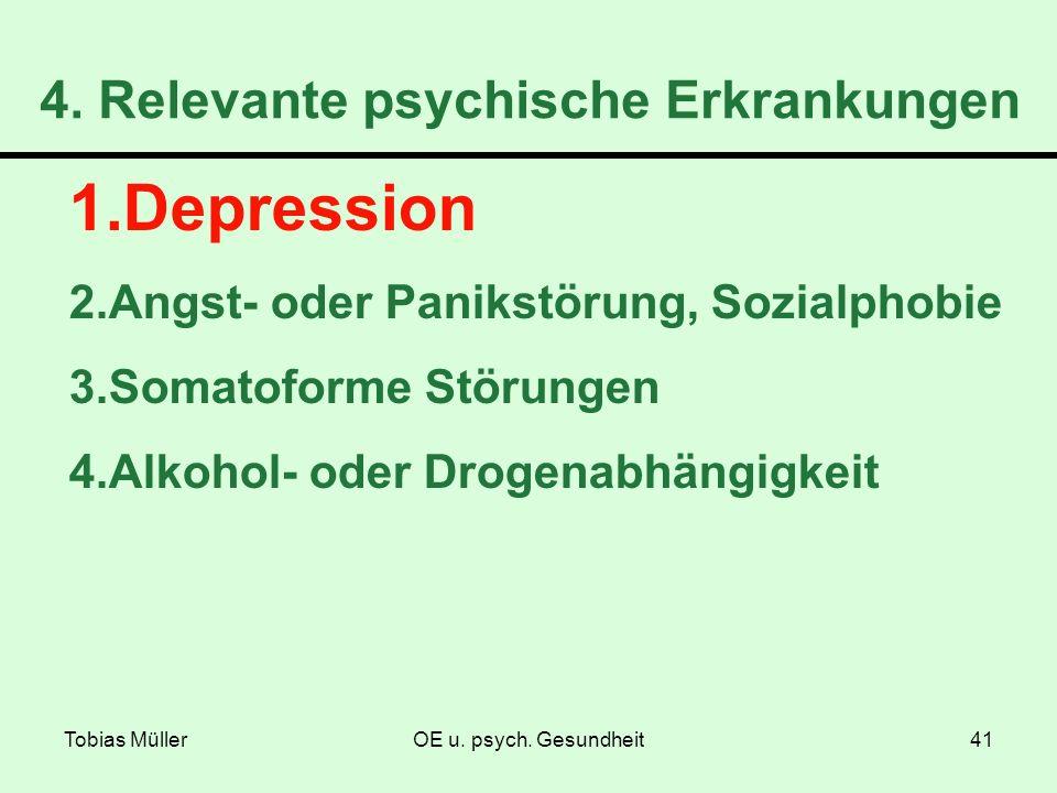 Tobias MüllerOE u. psych. Gesundheit41 4. Relevante psychische Erkrankungen 1.Depression 2.Angst- oder Panikstörung, Sozialphobie 3.Somatoforme Störun