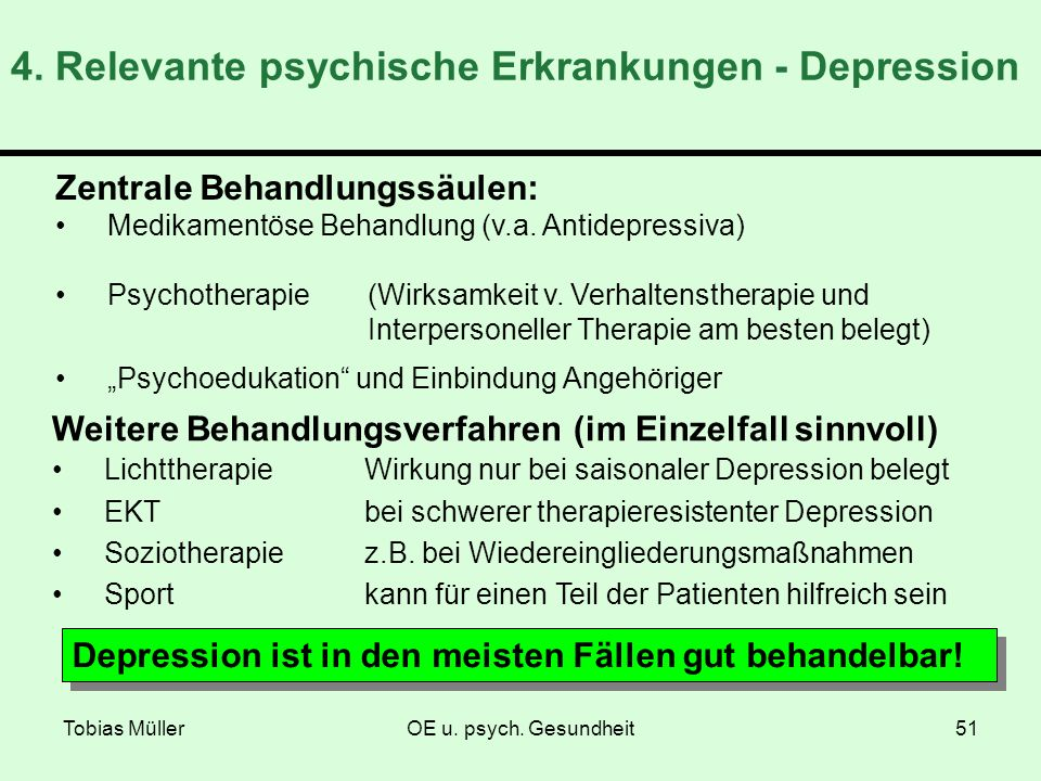 Tobias MüllerOE u. psych. Gesundheit51 4. Relevante psychische Erkrankungen - Depression Zentrale Behandlungssäulen: Medikamentöse Behandlung (v.a. An