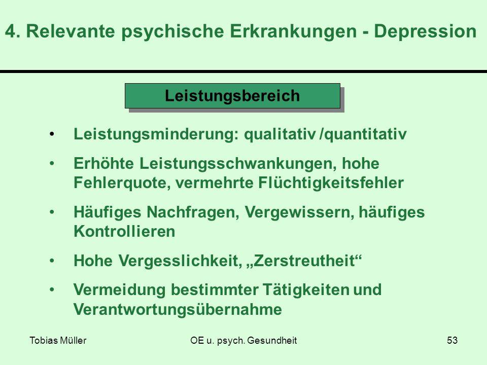 Tobias MüllerOE u. psych. Gesundheit53 4. Relevante psychische Erkrankungen - Depression Leistungsbereich Leistungsminderung: qualitativ /quantitativ