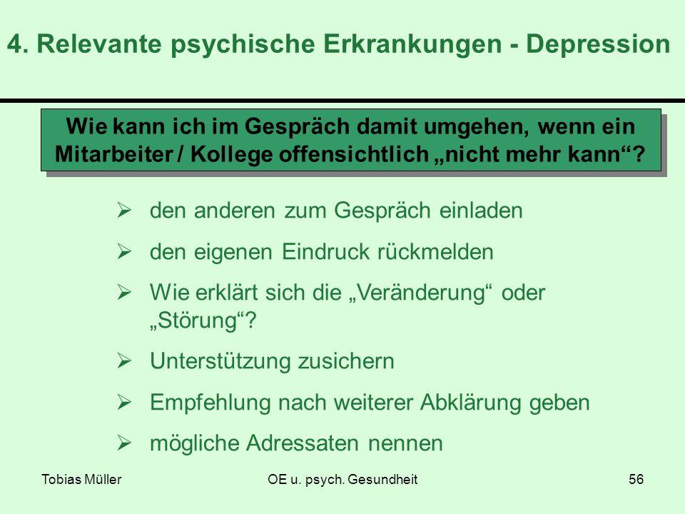 Tobias MüllerOE u. psych. Gesundheit56 4. Relevante psychische Erkrankungen - Depression Wie kann ich im Gespräch damit umgehen, wenn ein Mitarbeiter