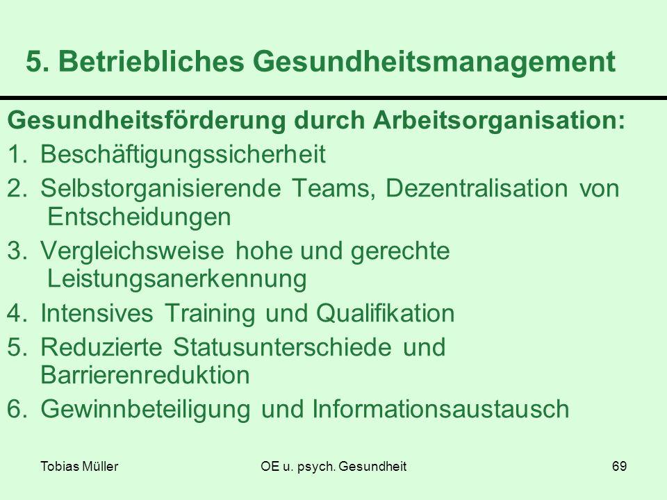 Tobias MüllerOE u. psych. Gesundheit69 5. Betriebliches Gesundheitsmanagement Gesundheitsförderung durch Arbeitsorganisation: 1.Beschäftigungssicherhe