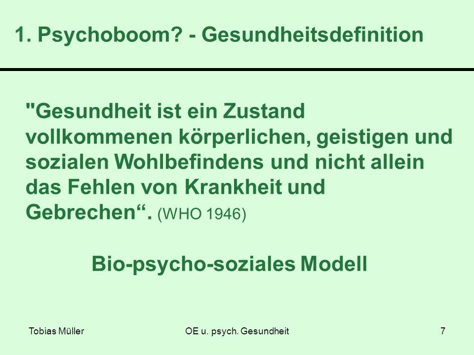 Tobias MüllerOE u. psych. Gesundheit7 1. Psychoboom? - Gesundheitsdefinition