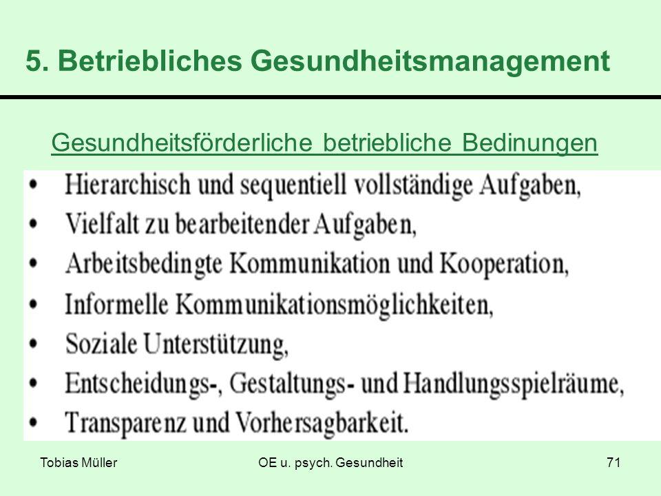Tobias MüllerOE u. psych. Gesundheit71 5. Betriebliches Gesundheitsmanagement Gesundheitsförderliche betriebliche Bedinungen