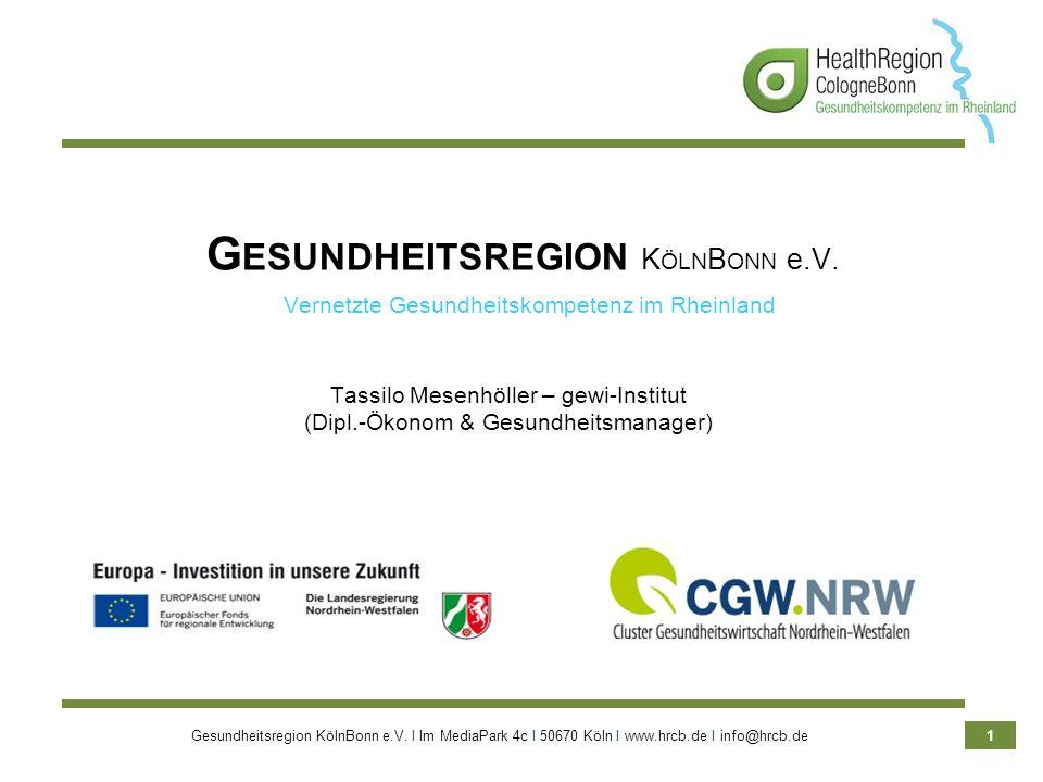 Gesundheitsregion KölnBonn e.V. Ι Im MediaPark 4c Ι 50670 Köln Ι www.hrcb.de Ι info@hrcb.de 1 Vernetzte Gesundheitskompetenz im Rheinland G ESUNDHEITS