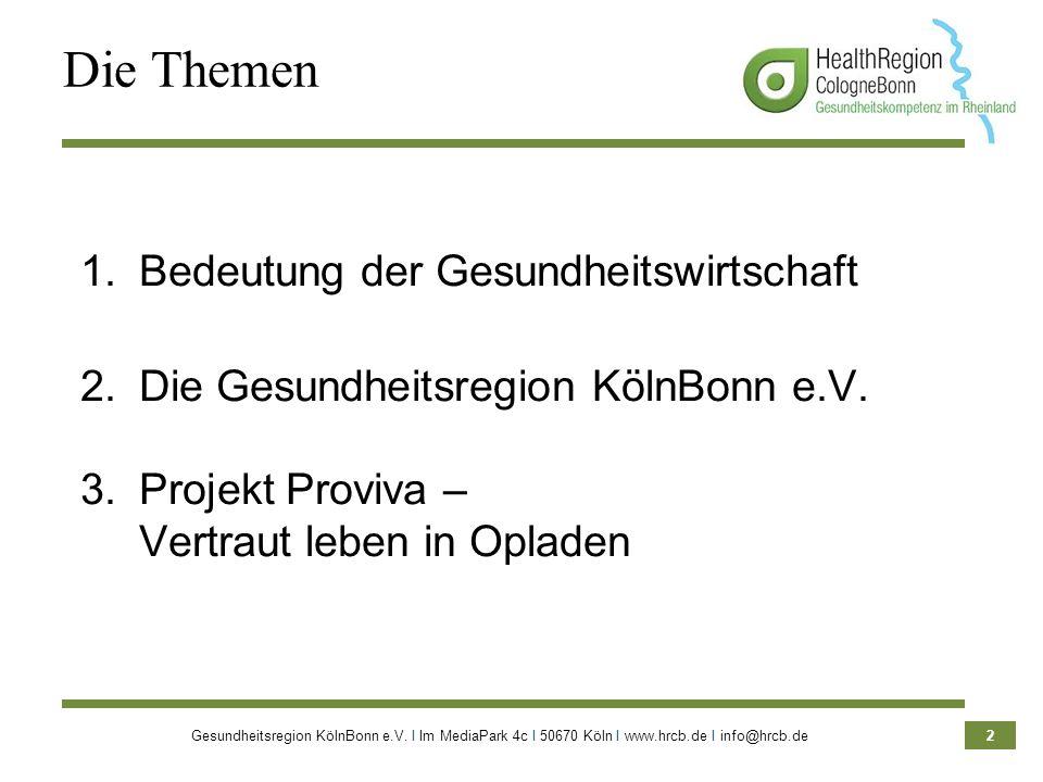 Gesundheitsregion KölnBonn e.V. Ι Im MediaPark 4c Ι 50670 Köln Ι www.hrcb.de Ι info@hrcb.de 2 Die Themen 1.Bedeutung der Gesundheitswirtschaft 2.Die G