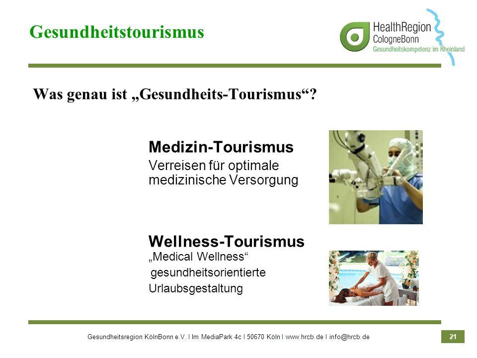 Gesundheitsregion KölnBonn e.V. Ι Im MediaPark 4c Ι 50670 Köln Ι www.hrcb.de Ι info@hrcb.de 21 Was genau ist Gesundheits-Tourismus? Medizin-Tourismus