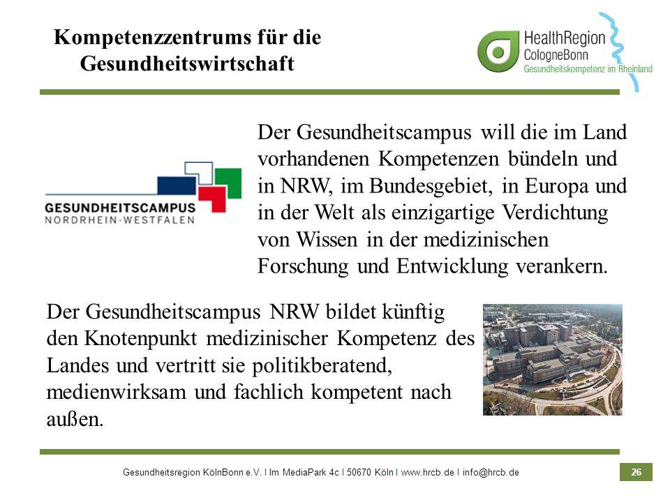 Gesundheitsregion KölnBonn e.V. Ι Im MediaPark 4c Ι 50670 Köln Ι www.hrcb.de Ι info@hrcb.de 26 Kompetenzzentrums für die Gesundheitswirtschaft Der Ges