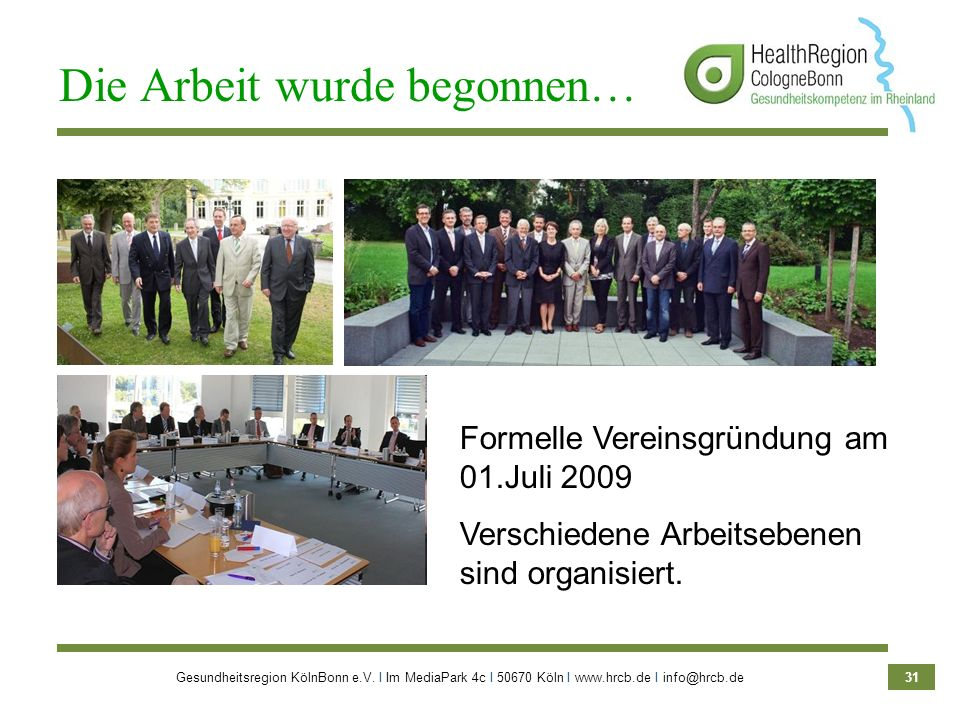 Gesundheitsregion KölnBonn e.V. Ι Im MediaPark 4c Ι 50670 Köln Ι www.hrcb.de Ι info@hrcb.de 31 Formelle Vereinsgründung am 01.Juli 2009 Verschiedene A