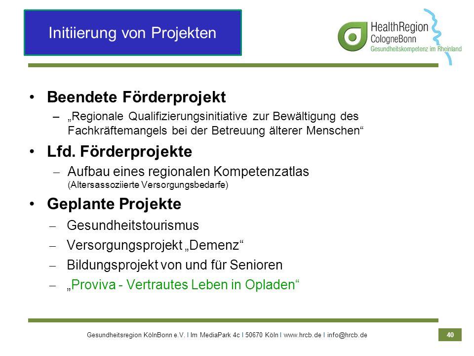 Gesundheitsregion KölnBonn e.V. Ι Im MediaPark 4c Ι 50670 Köln Ι www.hrcb.de Ι info@hrcb.de 40 Beendete Förderprojekt –Regionale Qualifizierungsinitia